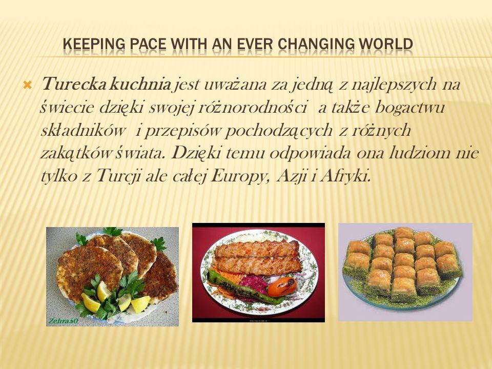 Turecka kuchnia jest uwa ż ana za jedn ą z najlepszych na ś wiecie dzi ę ki swojej ró ż norodno ś ci a tak ż e bogactwu sk ł adników i przepisów pocho
