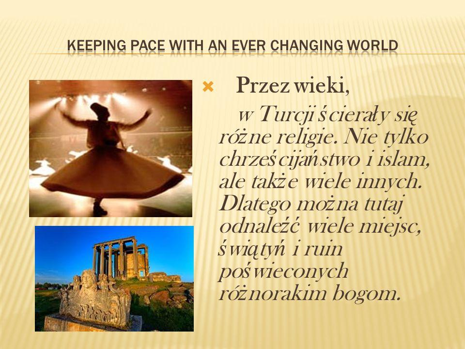 Przez wieki, w Turcji ś ciera ł y si ę ró ż ne religie.