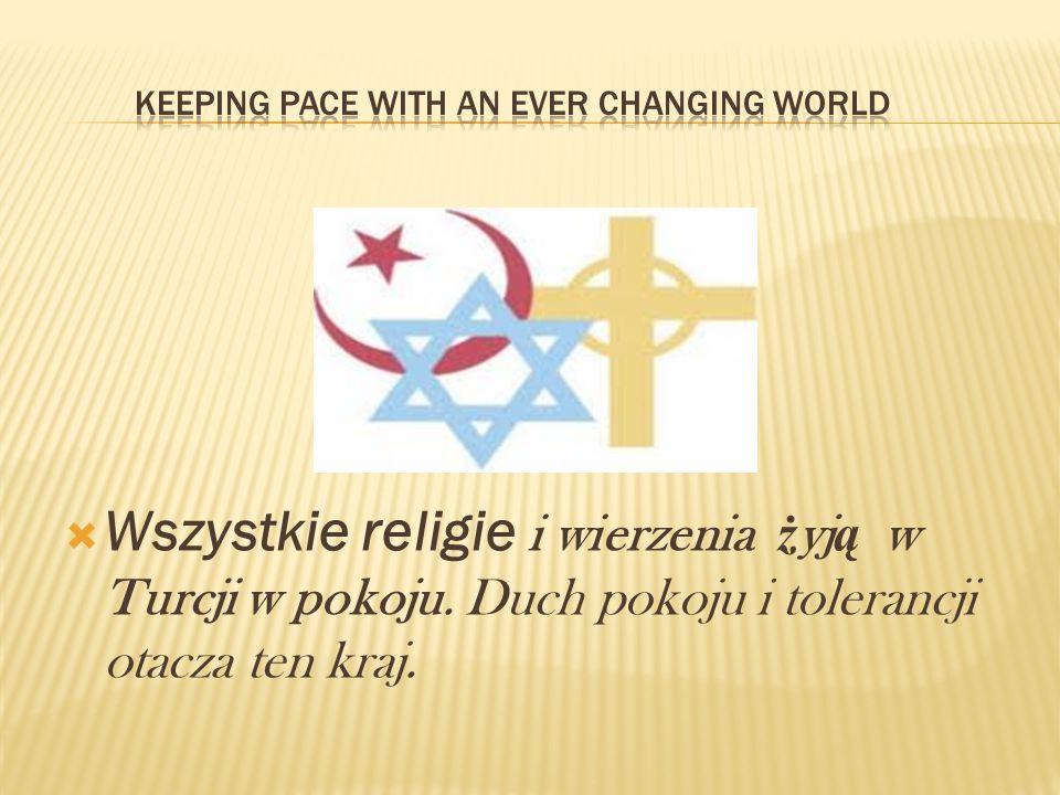 Wszystkie religie i wierzenia ż yj ą w Turcji w pokoju. Duch pokoju i tolerancji otacza ten kraj.