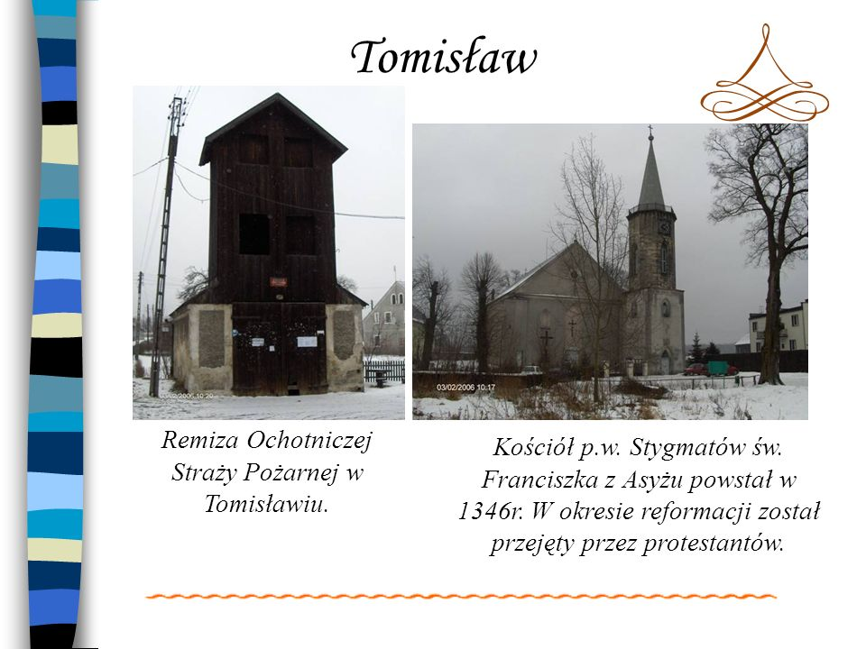 Tomisław Remiza Ochotniczej Straży Pożarnej w Tomisławiu. Kościół p.w. Stygmatów św. Franciszka z Asyżu powstał w 1346r. W okresie reformacji został p