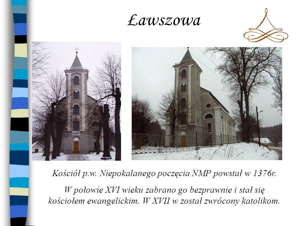 Ławszowa Kościół p.w. Niepokalanego poczęcia NMP powstał w 1376r. W połowie XVI wieku zabrano go bezprawnie i stał się kościołem ewangelickim. W XVII
