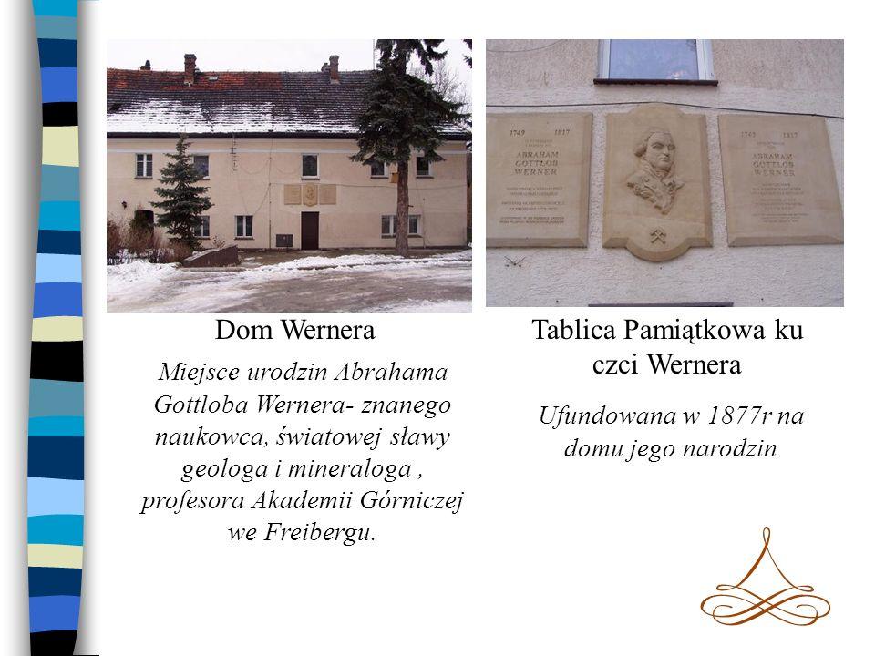 Dom Wernera Miejsce urodzin Abrahama Gottloba Wernera- znanego naukowca, światowej sławy geologa i mineraloga, profesora Akademii Górniczej we Freiber