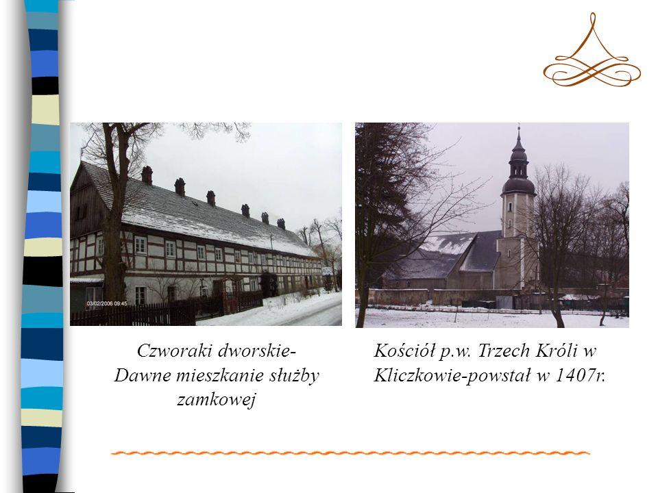 Czworaki dworskie- Dawne mieszkanie służby zamkowej Kościół p.w. Trzech Króli w Kliczkowie-powstał w 1407r.