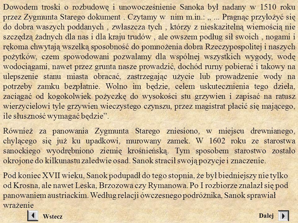 położone są po lewej stronie Sanu, na której zostało lokowane miasto. A zatem sama lokacja musiała nastąpić przed rokiem 1339. Ze wspomnianego aktu do