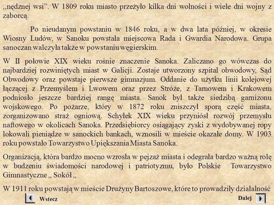Dowodem troski o rozbudowę i unowocześnienie Sanoka był nadany w 1510 roku przez Zygmunta Starego dokument. Czytamy w nim m.in.:... Pragnąc przyłożyć