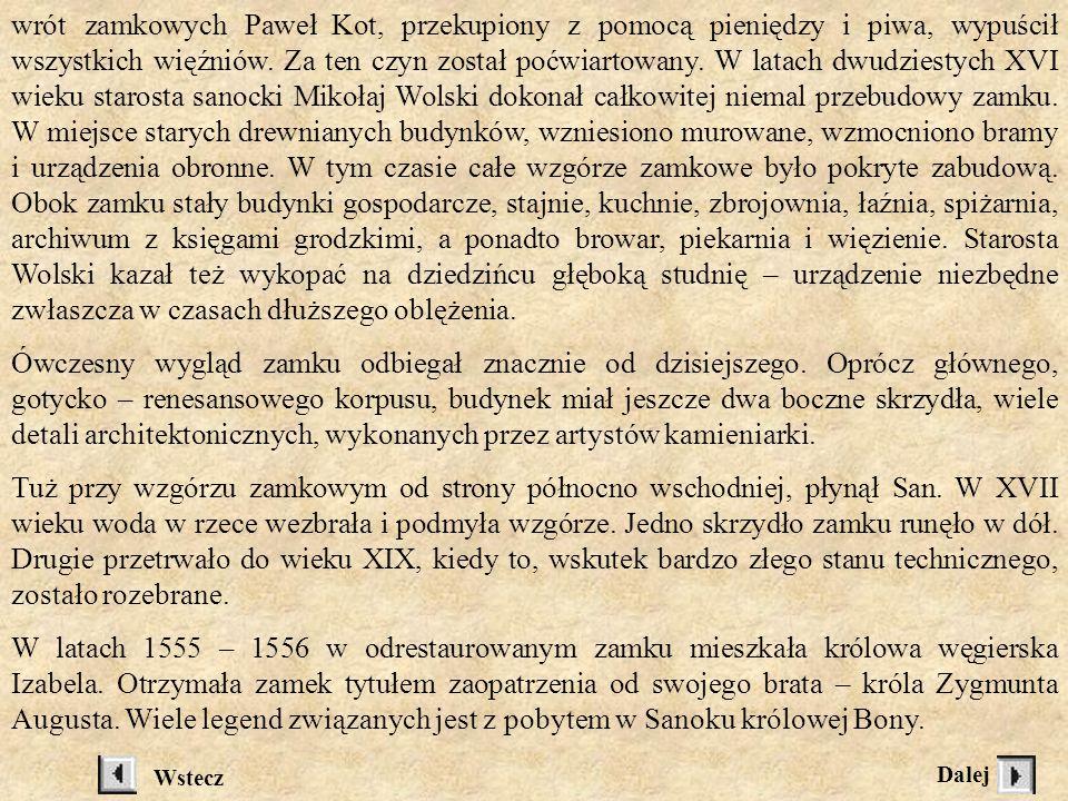 ZAMEK W połowie wieku XII gród obronny, po 1340 roku, wg. kroniki Janka z Czarnkowa, przebudowany i obwarowany staraniem Kazimierza Wielkiego. Król do