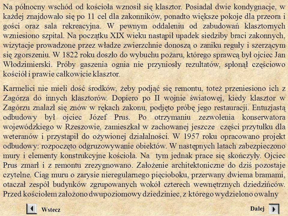 RUINY KOŚCIOŁA I KLASZTORU KARMELITÓW W ZAGÓRZU Kościół i klasztor zostały ufundowane przez Jana Franciszka Stadnickiego, chorążego nadwornego koronnego i wojewodę wołyńskiego w 1700 roku.