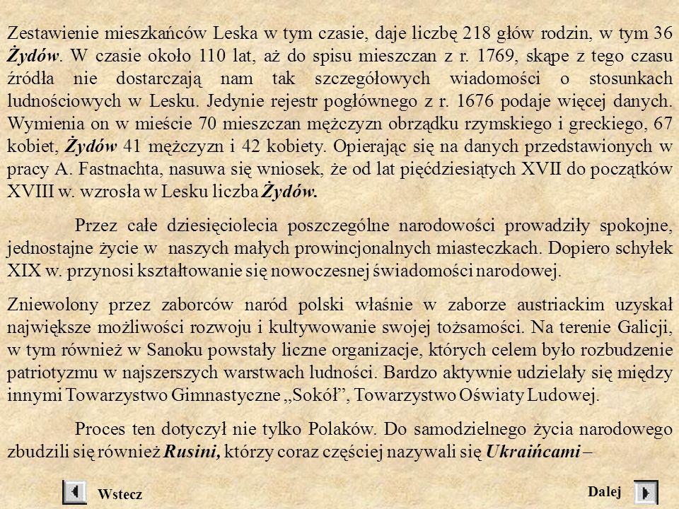 Podczas, gdy różnice językowe niwelowały się, to trwałym wyznacznikiem przynależności narodowościowej było wyznanie. Polacy byli katolikami, Rusini na