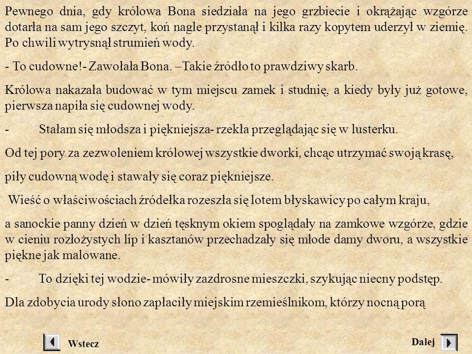 O CUDOWNEJ WODZIE Z SANOKA Za panowania przesławnego rodu Jagiellonów do dużego rozkwitu doszło miasto Sanok. Rozwinęło się rzemiosło i handel, przyby