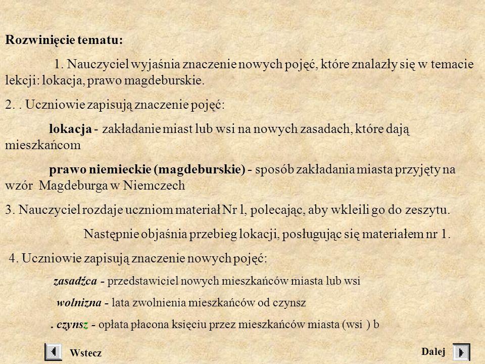 Nowe pojęcia: Lokacja, prawo niemieckie ( magdeburskie ), zasadźca, wolnizna, czynsz, dokument lokacyjny, wójt, sołtys.