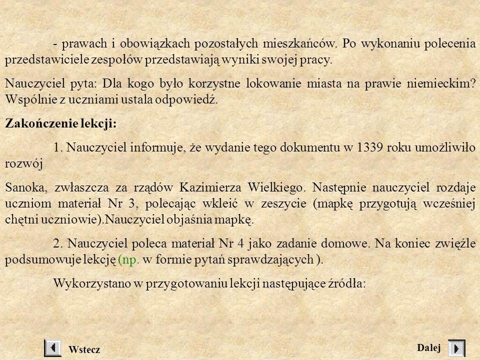 5. Nauczyciel przypomina, że najstarsza zapisana wiadomość o Sanoku pochodzi z 1150 roku. W XIII wieku gród Sanok był bardzo ważnym ośrodkiem władzy k