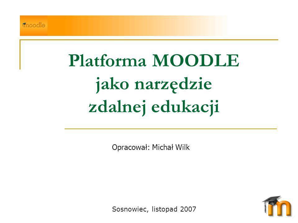 Opracował: Michał Wilk Platforma MOODLE jako narzędzie zdalnej edukacji Sosnowiec, listopad 2007