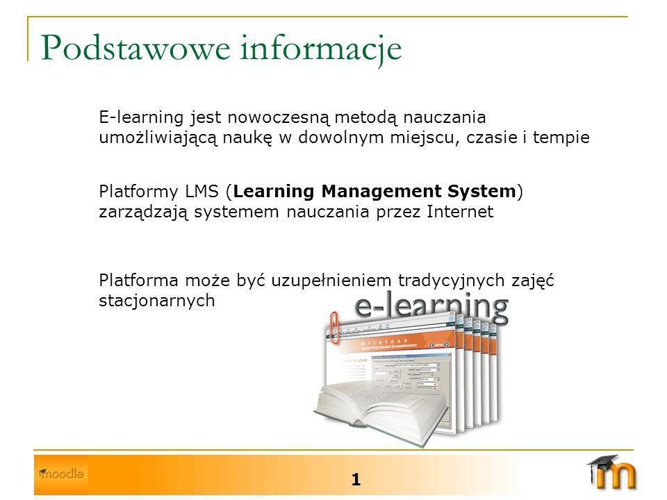 Podstawowe informacje 1 E-learning jest nowoczesną metodą nauczania umożliwiającą naukę w dowolnym miejscu, czasie i tempie Platformy LMS (Learning Management System) zarządzają systemem nauczania przez Internet Platforma może być uzupełnieniem tradycyjnych zajęć stacjonarnych