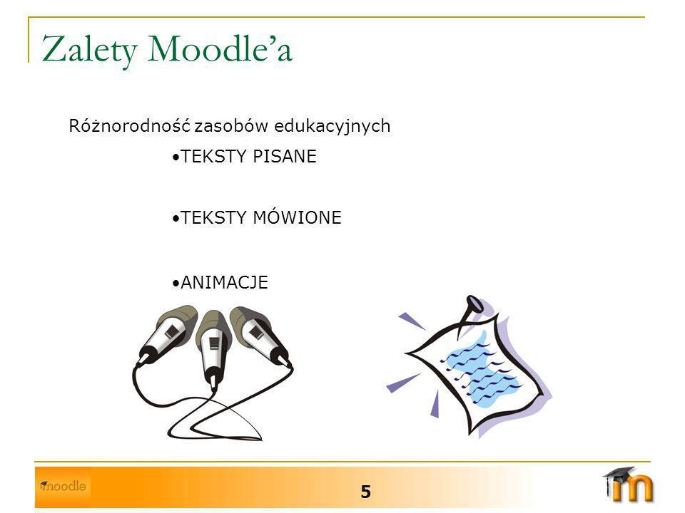 Zalety Moodlea 5 Różnorodność zasobów edukacyjnych TEKSTY PISANE TEKSTY MÓWIONE ANIMACJE