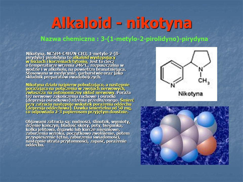 Alkaloid - nikotyna Nikotyna, NC5H4-C4H7N-CH3, 1-metylo-2-(ß- pirydylo)-pirolidyna to alkaloid występujący w liściach i korzeniach tytoniu. Jest to ci
