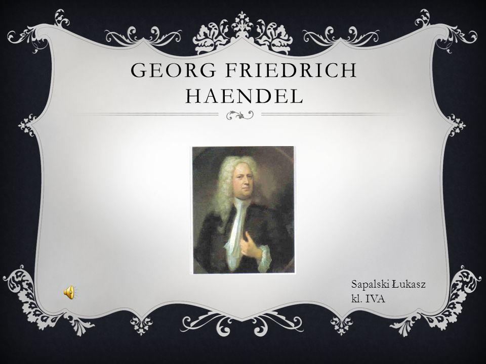GEORG FRIEDRICH HAENDEL Sapalski Łukasz kl. IVA