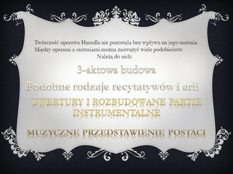 Twórczość operowa Haendla nie pozostała bez wpływu na jego oratoria.