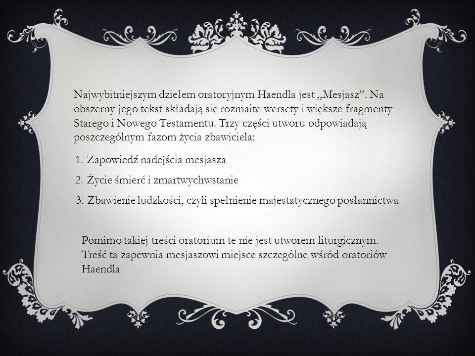 Najwybitniejszym dziełem oratoryjnym Haendla jest Mesjasz. Na obszerny jego tekst składają się rozmaite wersety i większe fragmenty Starego i Nowego T