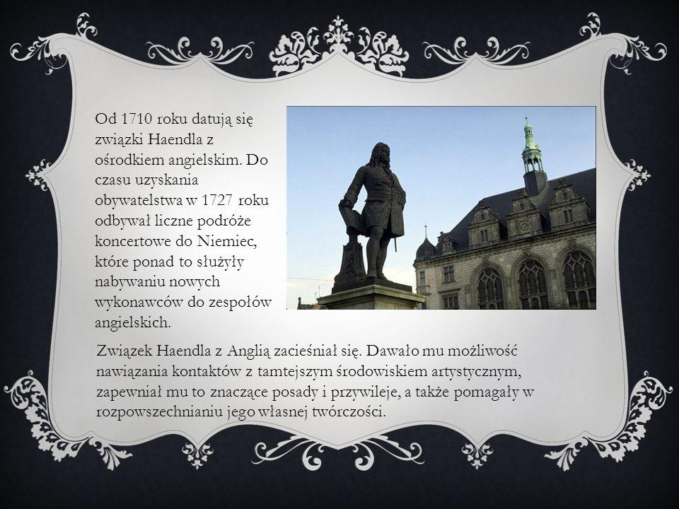 Od 1710 roku datują się związki Haendla z ośrodkiem angielskim. Do czasu uzyskania obywatelstwa w 1727 roku odbywał liczne podróże koncertowe do Niemi
