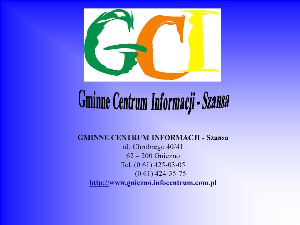 GMINNE CENTRUM INFORMACJI - Szansa ul. Chrobrego 40/41 62 – 200 Gniezno Tel. (0 61) 425-03-05 (0 61) 424-35-75 http://www.gniezno.infocentrum.com.pl