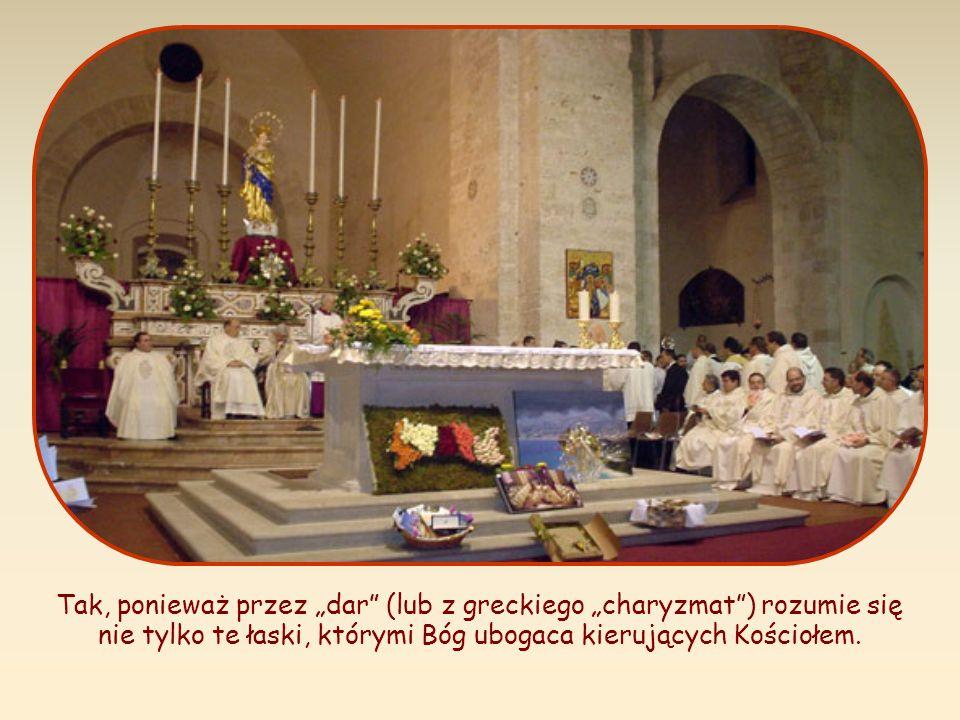 Tak, ponieważ przez dar (lub z greckiego charyzmat) rozumie się nie tylko te łaski, którymi Bóg ubogaca kierujących Kościołem.