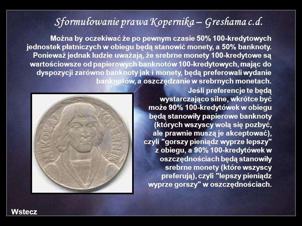 Sformułowanie prawa Kopernika – Greshama c.d. Można by oczekiwać że po pewnym czasie 50% 100-kredytowych jednostek płatniczych w obiegu będą stanowić