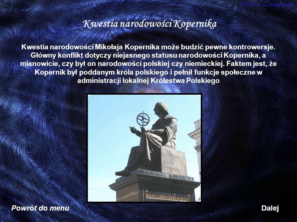 Kwestia narodowości Kopernika Kwestia narodowości Mikołaja Kopernika może budzić pewne kontrowersje. Główny konflikt dotyczy niejasnego statusu narodo