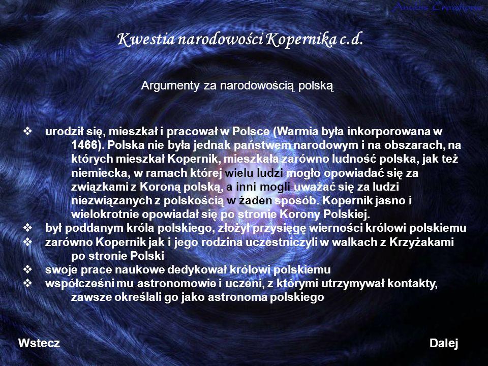 Kwestia narodowości Kopernika c.d. urodził się, mieszkał i pracował w Polsce (Warmia była inkorporowana w 1466). Polska nie była jednak państwem narod