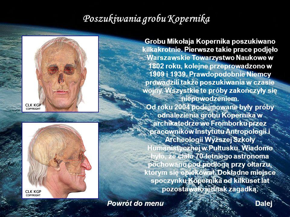 Poszukiwania grobu Kopernika Grobu Mikołaja Kopernika poszukiwano kilkakrotnie. Pierwsze takie prace podjęło Warszawskie Towarzystwo Naukowe w 1802 ro
