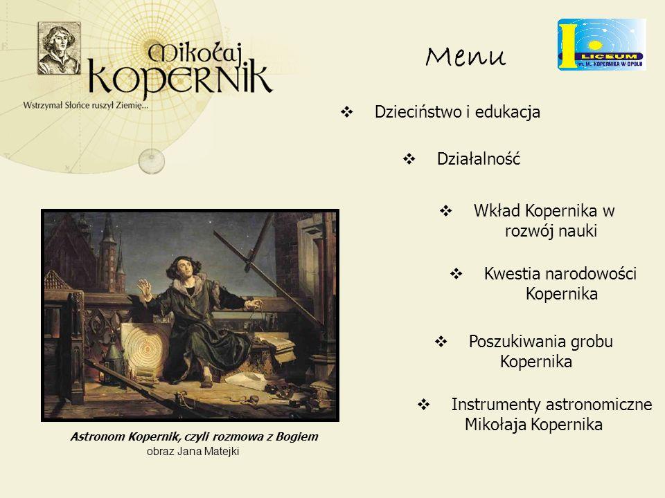 Menu Dzieciństwo i edukacja Działalność Wkład Kopernika w rozwój nauki Wkład Kopernika w rozwój nauki Kwestia narodowości Kopernika Kwestia narodowośc
