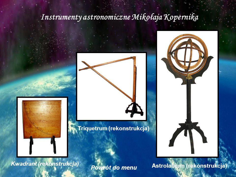 Instrumenty astronomiczne Mikołaja Kopernika Kwadrant (rekonstrukcja) Triquetrum (rekonstrukcja) Astrolabium (rekonstrukcja) Powrót do menu