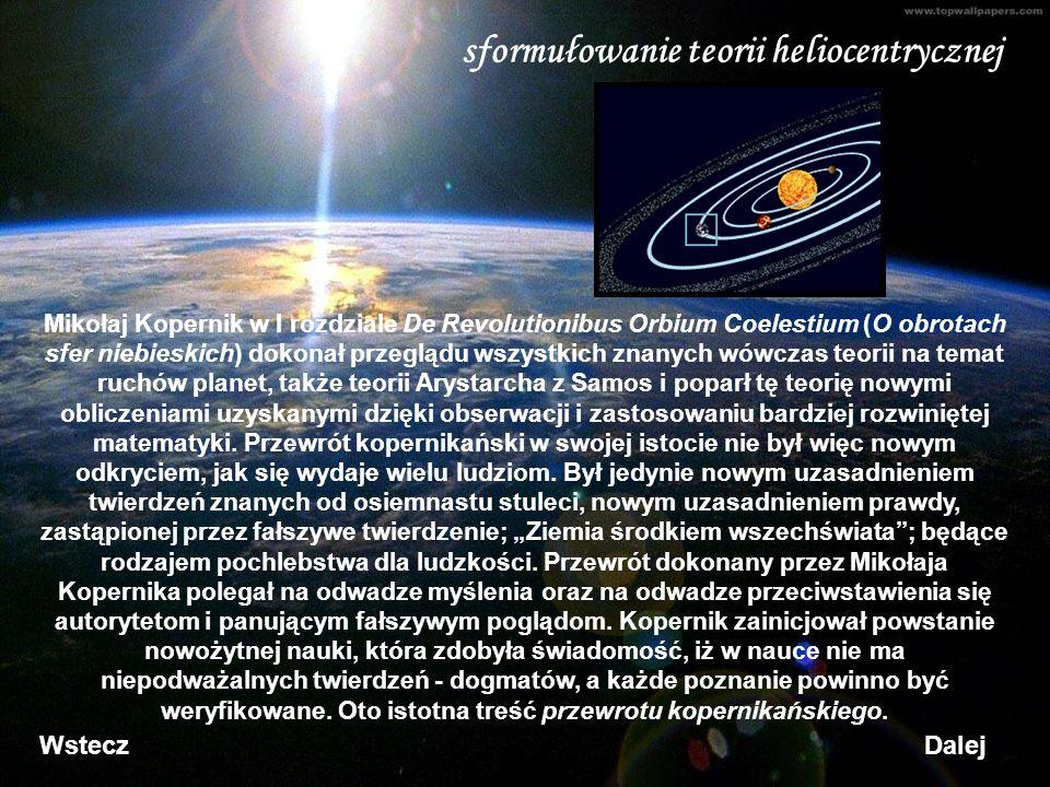 Mikołaj Kopernik w I rozdziale De Revolutionibus Orbium Coelestium (O obrotach sfer niebieskich) dokonał przeglądu wszystkich znanych wówczas teorii na temat ruchów planet, także teorii Arystarcha z Samos i poparł tę teorię nowymi obliczeniami uzyskanymi dzięki obserwacji i zastosowaniu bardziej rozwiniętej matematyki.