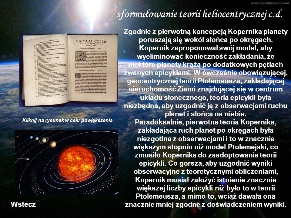 sformułowanie teorii heliocentrycznej c.d. Zgodnie z pierwotną koncepcją Kopernika planety poruszają się wokół słońca po okręgach. Kopernik zaproponow