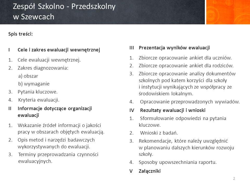 Zespół Szkolno - Przedszkolny w Szewcach Spis treści: I Cele i zakres ewaluacji wewnętrznej 1.