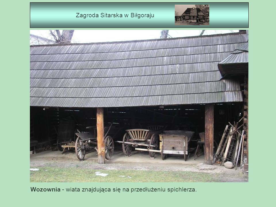Zagroda Sitarska w Biłgoraju Wozownia - wiata znajdująca się na przedłużeniu spichlerza.