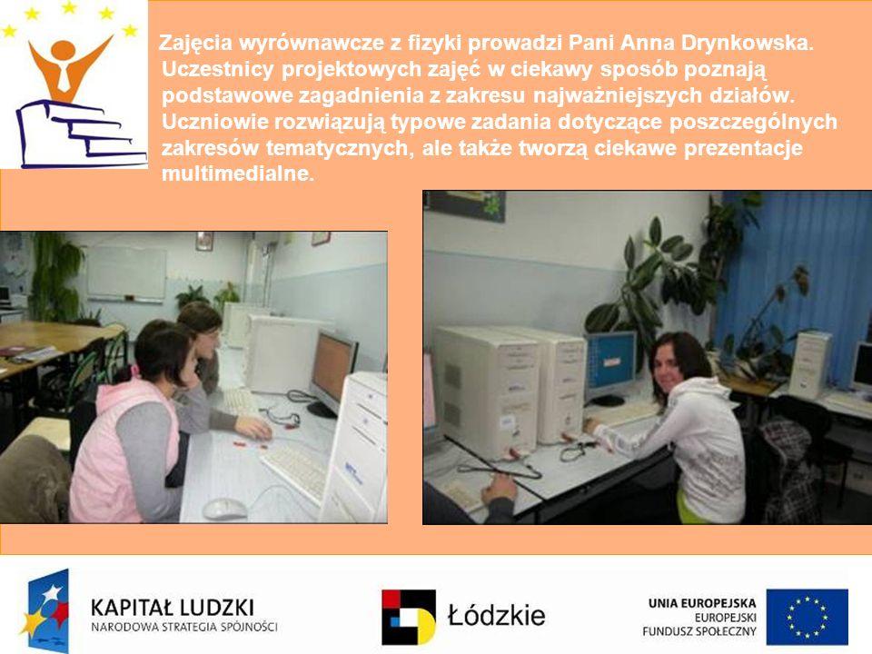 Zajęcia wyrównawcze z fizyki prowadzi Pani Anna Drynkowska. Uczestnicy projektowych zajęć w ciekawy sposób poznają podstawowe zagadnienia z zakresu na