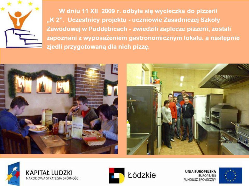W dniu 11 XII 2009 r. odbyła się wycieczka do pizzerii K 2. Uczestnicy projektu - uczniowie Zasadniczej Szkoły Zawodowej w Poddębicach - zwiedzili zap