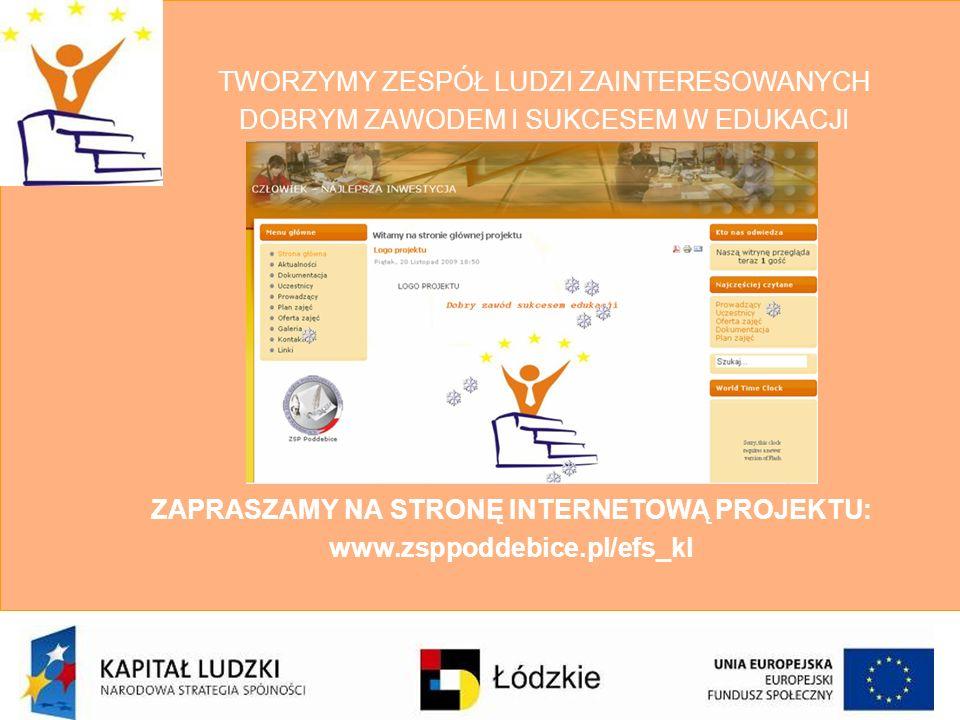 TWORZYMY ZESPÓŁ LUDZI ZAINTERESOWANYCH DOBRYM ZAWODEM I SUKCESEM W EDUKACJI ZAPRASZAMY NA STRONĘ INTERNETOWĄ PROJEKTU: www.zsppoddebice.pl/efs_kl