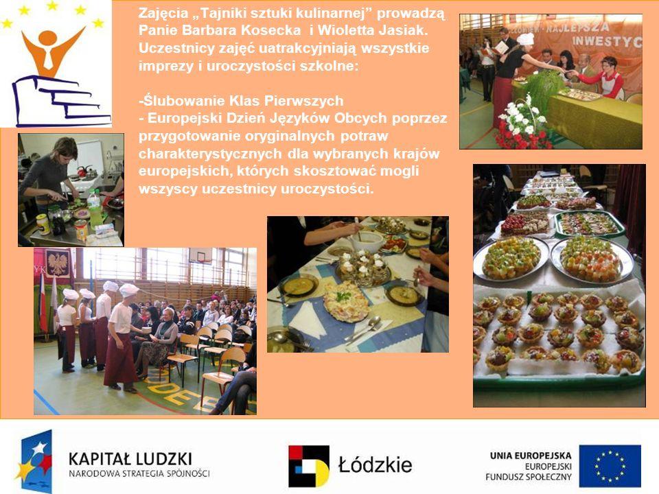 Zajęcia Tajniki sztuki kulinarnej prowadzą Panie Barbara Kosecka i Wioletta Jasiak. Uczestnicy zajęć uatrakcyjniają wszystkie imprezy i uroczystości s
