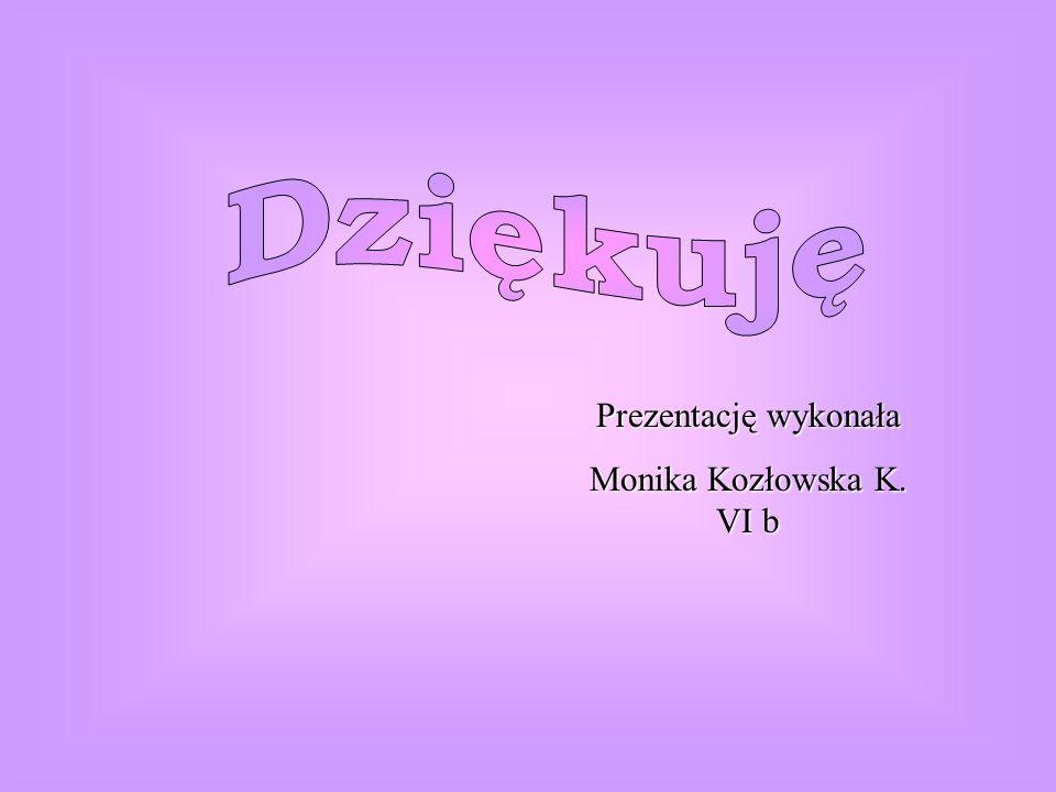 Prezentację wykonała Monika Kozłowska K. VI b