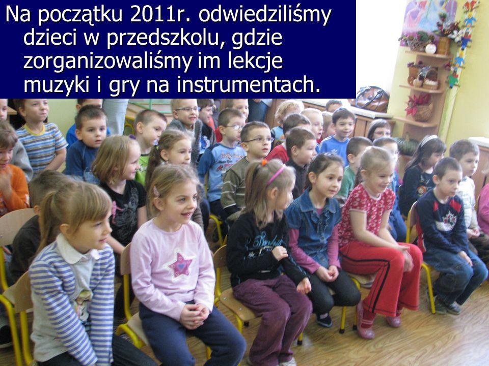 Na początku 2011r. odwiedziliśmy dzieci w przedszkolu, gdzie zorganizowaliśmy im lekcje muzyki i gry na instrumentach.