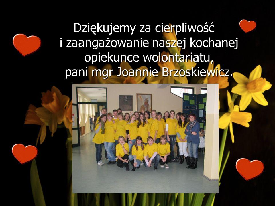 Dziękujemy za cierpliwość i zaangażowanie naszej kochanej opiekunce wolontariatu, pani mgr Joannie Brzoskiewicz.