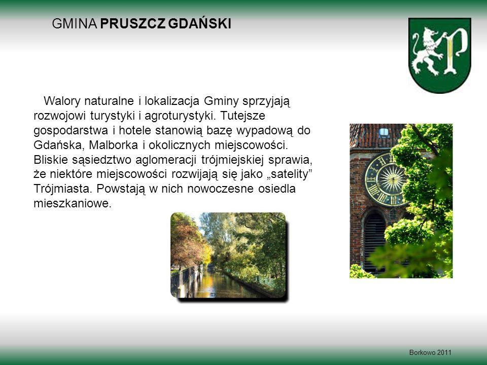 GMINA PRUSZCZ GDAŃSKI Borkowo 2011 Walory naturalne i lokalizacja Gminy sprzyjają rozwojowi turystyki i agroturystyki. Tutejsze gospodarstwa i hotele