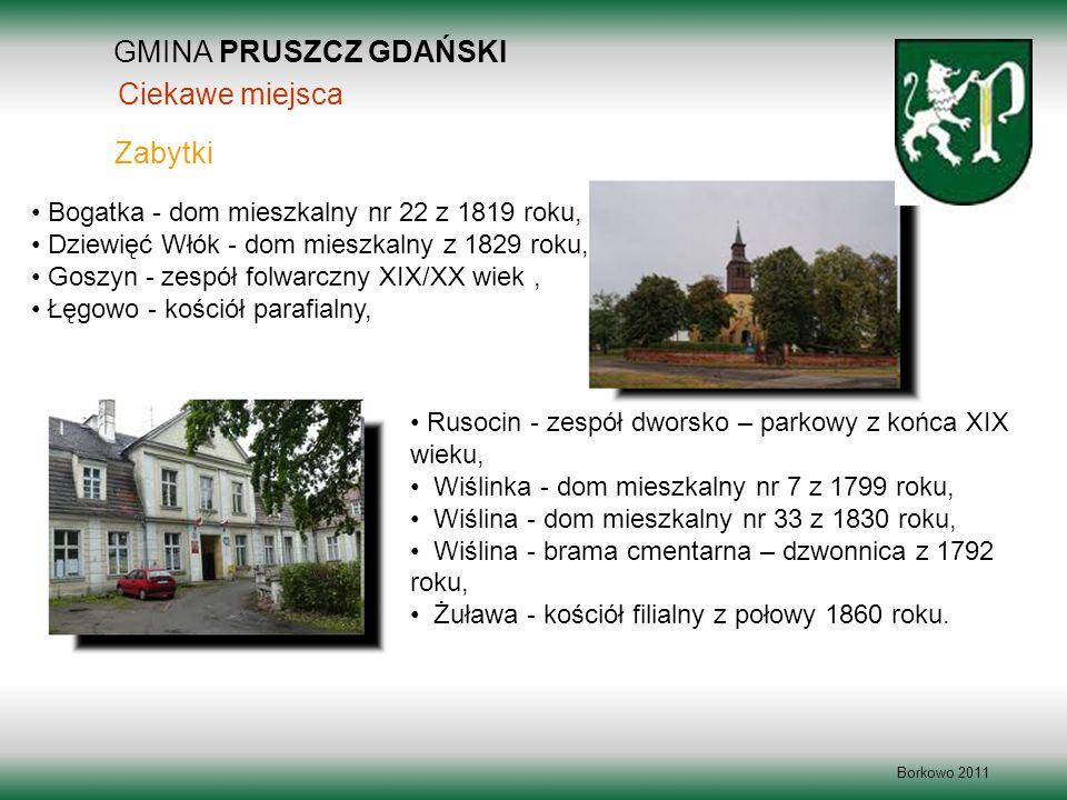 GMINA PRUSZCZ GDAŃSKI Borkowo 2011 Bogatka - dom mieszkalny nr 22 z 1819 roku, Dziewięć Włók - dom mieszkalny z 1829 roku, Goszyn - zespół folwarczny