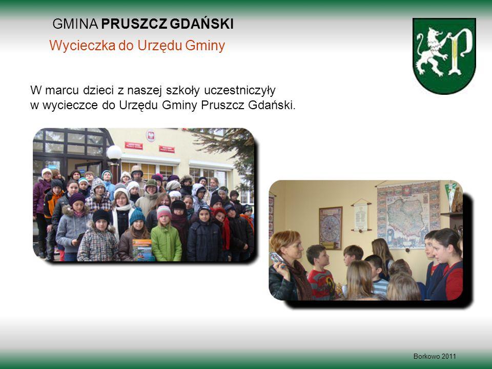 GMINA PRUSZCZ GDAŃSKI Borkowo 2011 Wycieczka do Urzędu Gminy W marcu dzieci z naszej szkoły uczestniczyły w wycieczce do Urzędu Gminy Pruszcz Gdański.