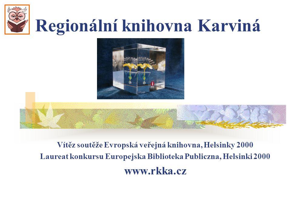 Regionální knihovna Karviná Vítěz soutěže Evropská veřejná knihovna, Helsinky 2000 Laureat konkursu Europejska Biblioteka Publiczna, Helsinki 2000 www