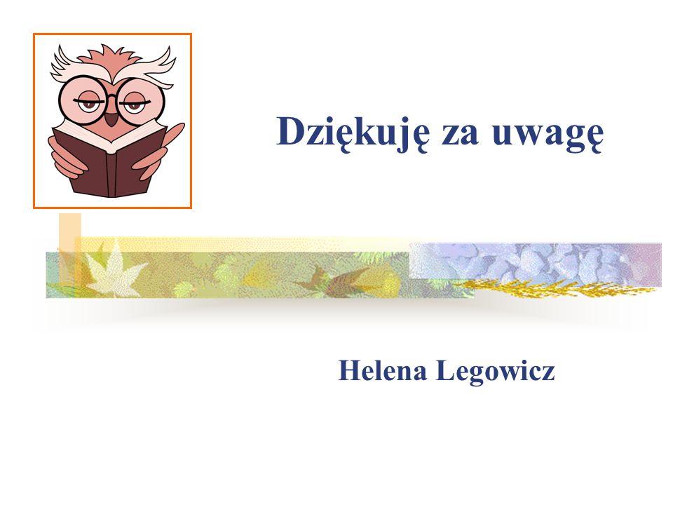 Dziękuję za uwagę Helena Legowicz