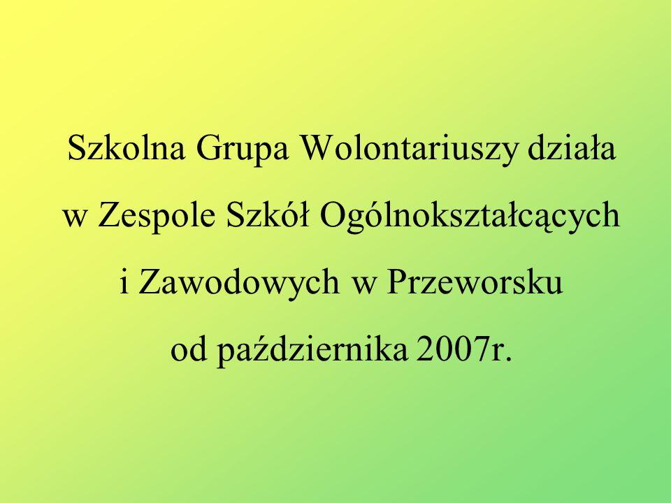 Szkolna Grupa Wolontariuszy działa w Zespole Szkół Ogólnokształcących i Zawodowych w Przeworsku od października 2007r.