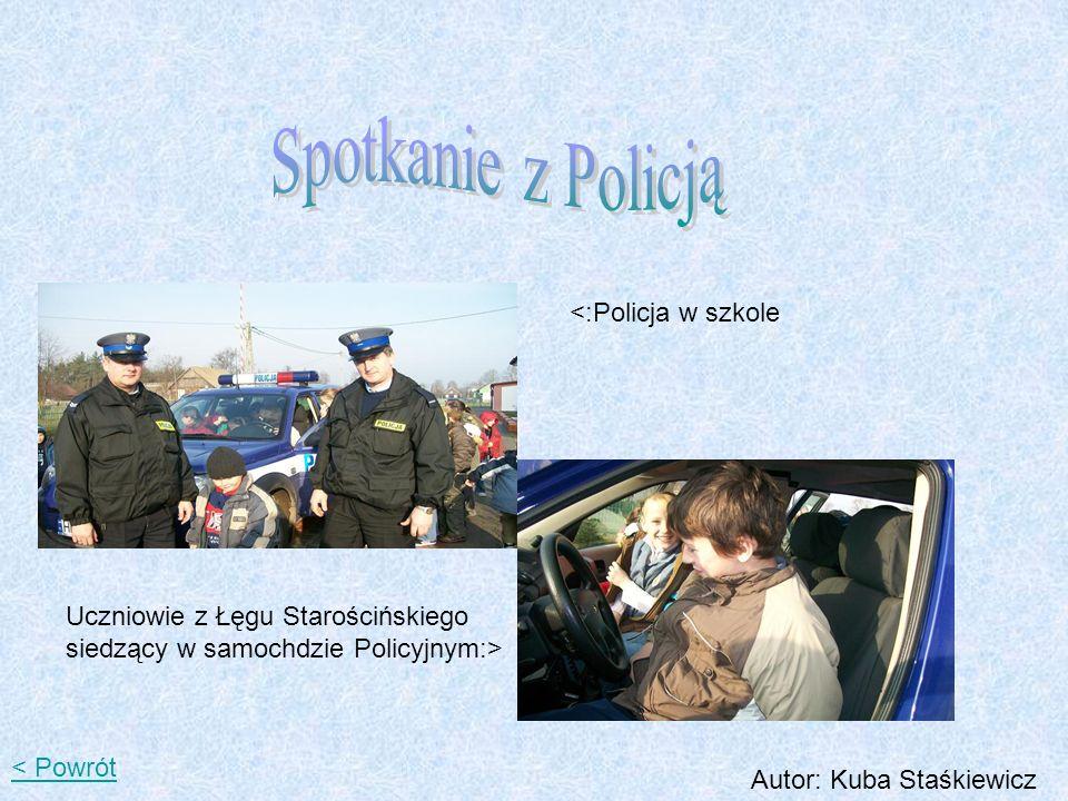 <:Policja w szkole Uczniowie z Łęgu Starościńskiego siedzący w samochdzie Policyjnym:> < Powrót Autor: Kuba Staśkiewicz