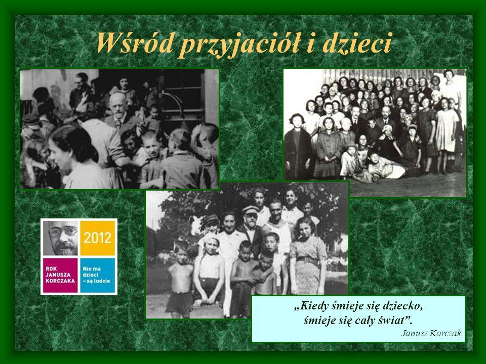 Wśród przyjaciół i dzieci Kiedy śmieje się dziecko, śmieje się cały świat. Janusz Korczak